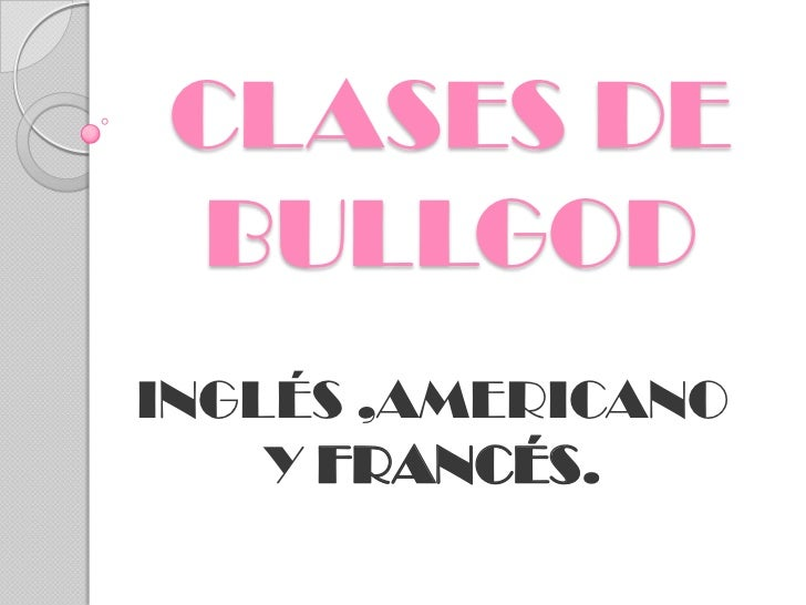 CLASES DEBULLGODINGLÉS ,AMERICANO    Y FRANCÉS.