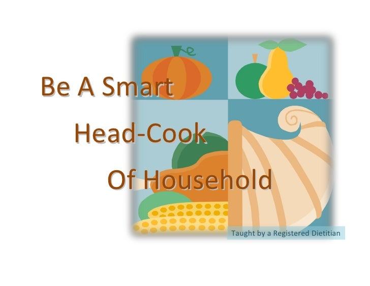 Be A Smart   Head-Cook     Of Household               Taught by a Registered Dietitian