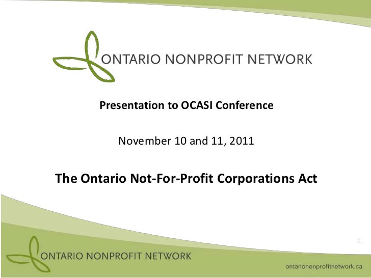 Presentation to OCASI Conference          November 10 and 11, 2011The Ontario Not-For-Profit Corporations Act             ...