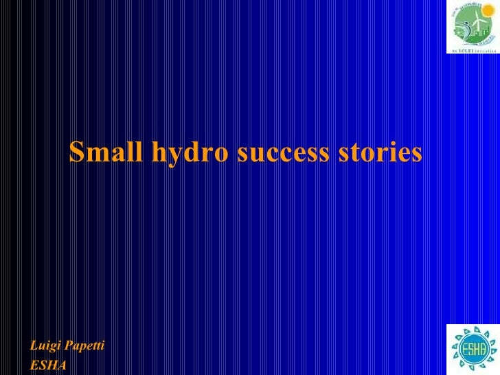 Small hydro success stories   <ul><ul><li>Luigi Papetti </li></ul></ul><ul><ul><li>ESHA </li></ul></ul>