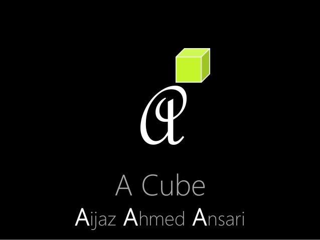A A Cube Aijaz Ahmed Ansari