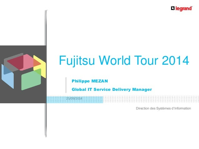 25/09/2014  Direction des Systèmes d'Information  Philippe MEZAN  Global IT Service Delivery Manager  Fujitsu World Tour 2...