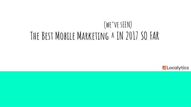 (we've sEEN) The Best Mobile Marketing ^ IN 2017 SO FAR