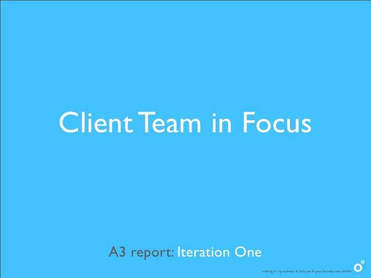 Client Team in Focus   A3 report: Iteration One