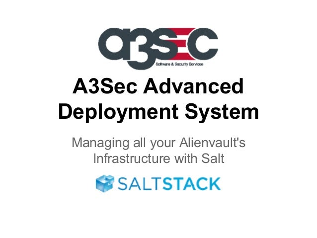 A3Sec Advanced Deployment System Managing all your Alienvault's Infrastructure with Salt