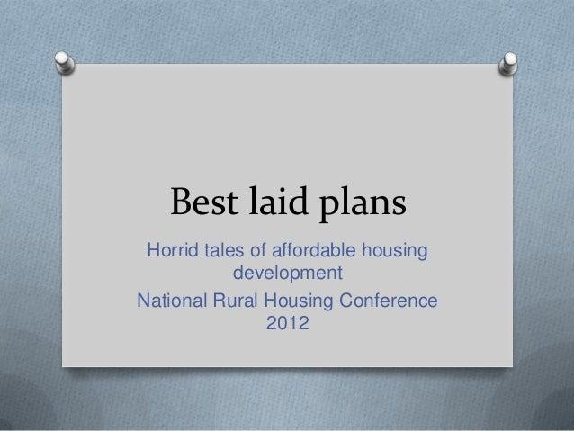 Best laid plans Horrid tales of affordable housing            developmentNational Rural Housing Conference                ...