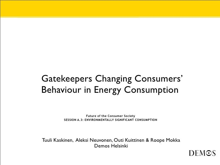 •   Gatekeepers Changing Consumers'     Behaviour in Energy Consumption  •                          Future of the Consumer...
