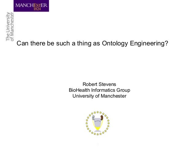 Can there be such a thing as Ontology Engineering? Robert Stevens BioHealth Informatics Group University of Manchester