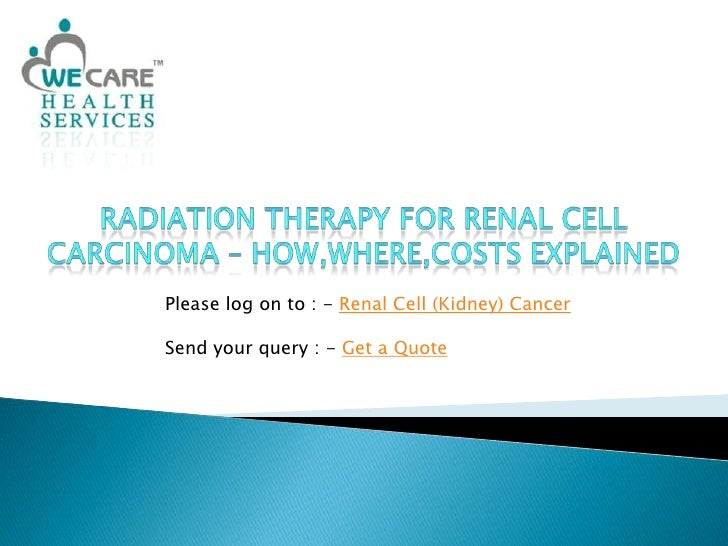 Radiation Therapy for Renal Cell Carcinoma – How,Where,Costs Explained<br />Please log on to : - Renal Cell (Kidney) Cance...