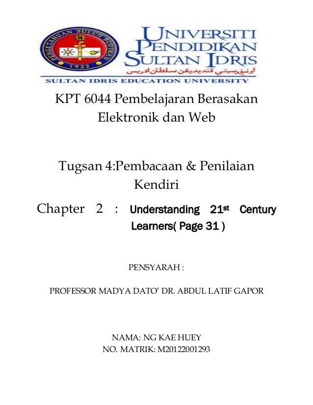 KPT 6044 Pembelajaran Berasakan Elektronik dan Web Tugsan 4:Pembacaan & Penilaian Kendiri Chapter 2 : Understanding 21st C...