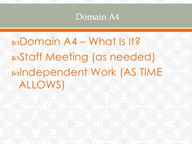 Domain A4 – What Is It? Staff Meeting (as needed) Independent Work (AS TIME ALLOWS)
