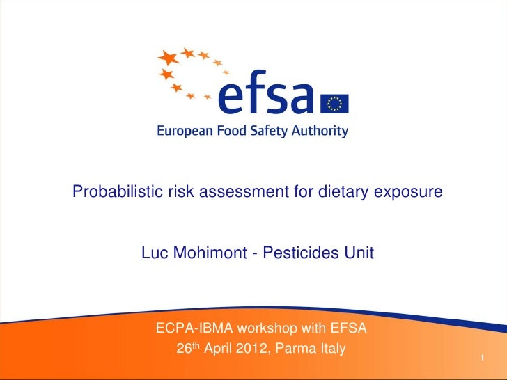 Probabilistic risk assessment for dietary exposure         Luc Mohimont - Pesticides Unit           ECPA-IBMA workshop wit...