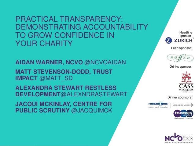 PRACTICAL TRANSPARENCY: DEMONSTRATING ACCOUNTABILITY TO GROW CONFIDENCE IN YOUR CHARITY AIDAN WARNER, NCVO @NCVOAIDAN MATT...