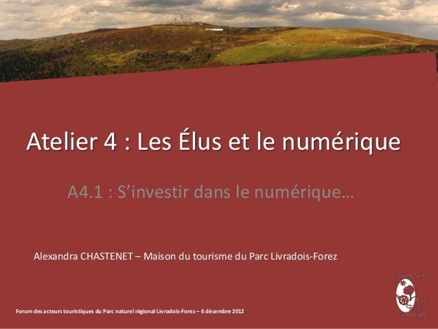 Atelier 4 : Les Élus et le numérique                    A4.1 : S'investir dans le numérique…      Alexandra CHASTENET – Ma...