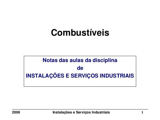 1Instalações e Serviços Industriais2006 Combustíveis Notas das aulas da disciplina de INSTALAÇÕES E SERVIÇOS INDUSTRIAIS
