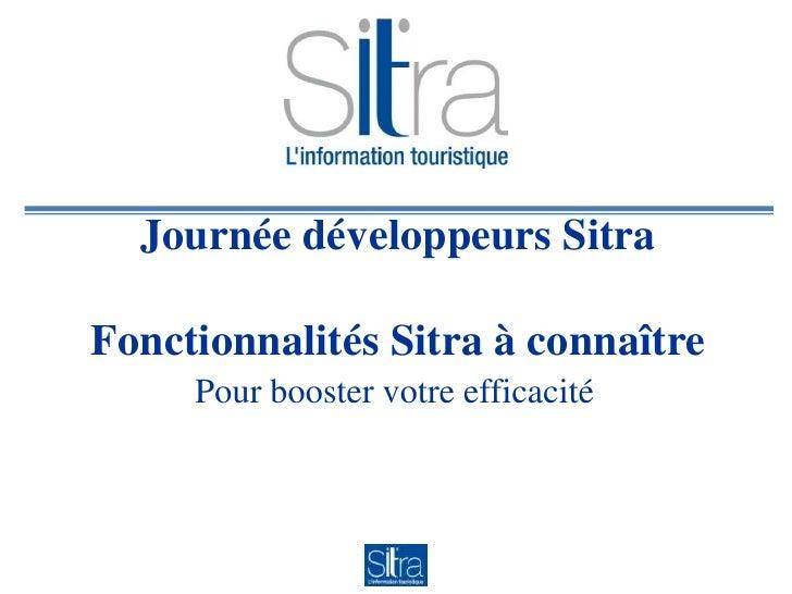 Journée développeurs SitraFonctionnalités Sitra à connaître<br />Pour booster votre efficacité<br />