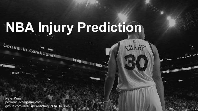 NBA Injury Prediction Peter Wen petwen1027@gmail.com github.com/rayal34/Predicting_NBA_Injuries