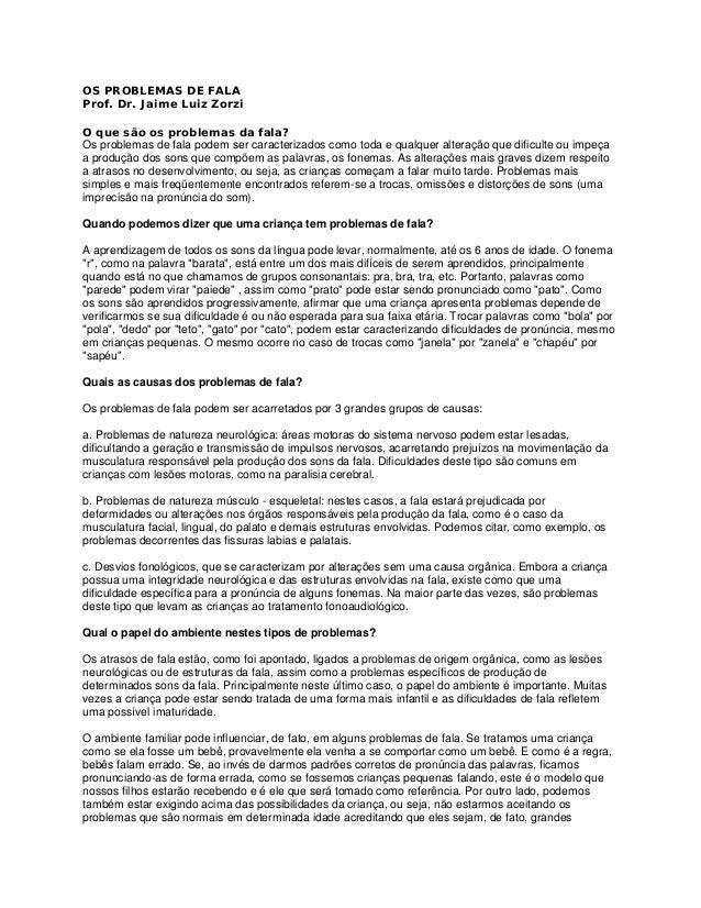 OS PROBLEMAS DE FALA Prof. Dr. Jaime Luiz Zorzi O que são os problemas da fala? Os problemas de fala podem ser caracteriza...