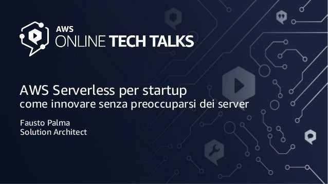 AWS Serverless per startup come innovare senza preoccuparsi dei server Fausto Palma Solution Architect