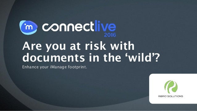 Are you at risk with documents in the 'wild'? Enhance your iManage footprint.