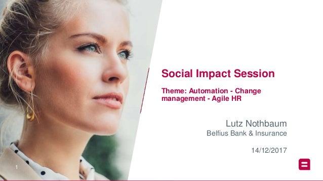 11 Lutz Nothbaum Belfius Bank & Insurance Social Impact Session Theme: Automation - Change management - Agile HR 14/12/2017