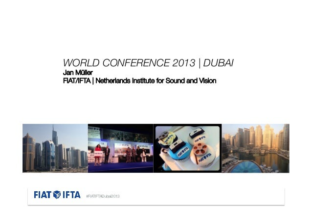 WORLD CONFERENCE 2013   DUBAI  Jan Müller FIAT/IFTA   Netherlands Institute for Sound and Vision        (Consider adding a...