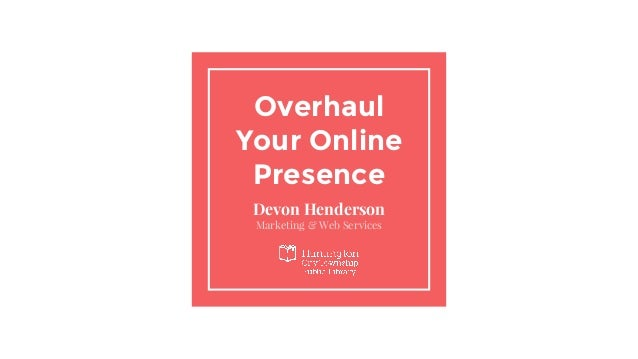 Overhaul Your Online Presence Devon Henderson Marketing & Web Services