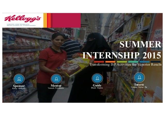 SUMMER INTERNSHIP 2015 Transforming ISP Activities for Superior Results Sponsor Kenny Abraham Intern Sandeep Kumar JhaMent...