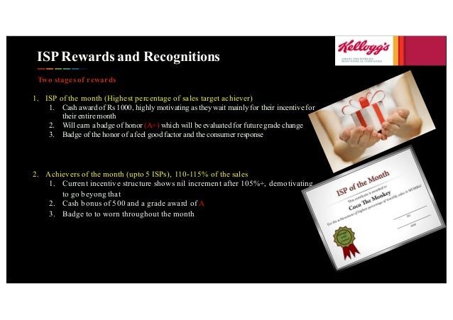 ISP Rewards and Recognitions Two stages of rewards 1. ISP of the month (Highest percentage of sales target achiever) 1. Ca...