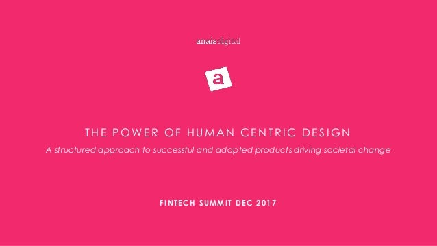 THE P OWER OF HUM A N C EN TR I C D ES I GN A structured approach to successful and adopted products driving societal chan...