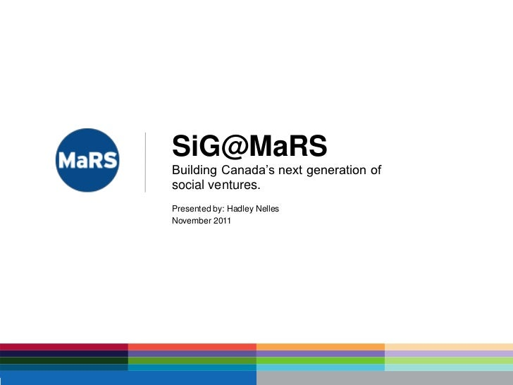 SiG@MaRSBuilding Canada's next generation ofsocial ventures.Presented by: Hadley NellesNovember 2011