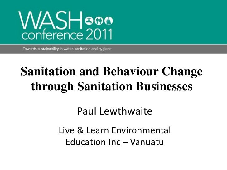 Sanitation and Behaviour Change through Sanitation Businesses<br />Paul Lewthwaite<br />Live & Learn Environmental Educati...
