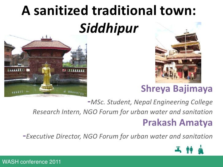 A sanitized traditional town: Siddhipur<br />Shreya Bajimaya<br /> -MSc. Student, Nepal Engineering College<br />Research ...