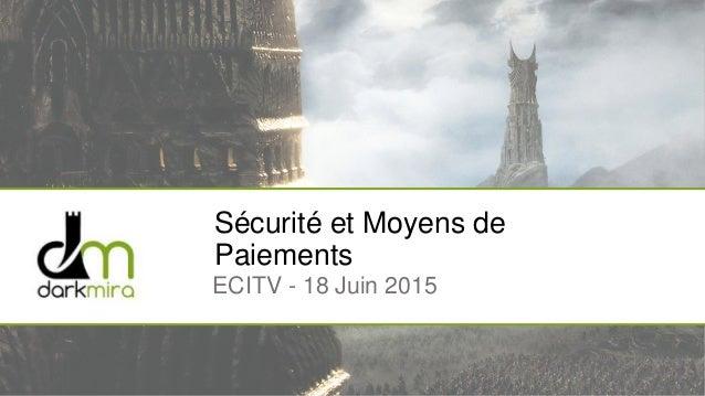 Sécurité et Moyens de Paiements ECITV - 18 Juin 2015