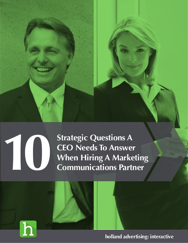 Strategic Questions A CEO Needs To Answer When Hiring A Marketing Communications Partner holland advertising: interactive ...