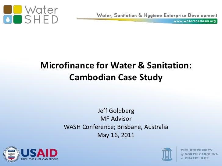 Microfinance for Water & Sanitation: <br />Cambodian Case Study <br />Jeff Goldberg<br />MF Advisor<br />WASH Conference; ...