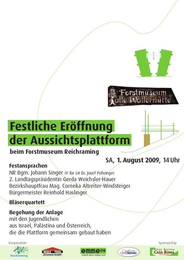 beim Forstmuseum Reichraming                                         SA, 1. August 2009, 14 UhrFestansprachenNR Bgm. Johan...