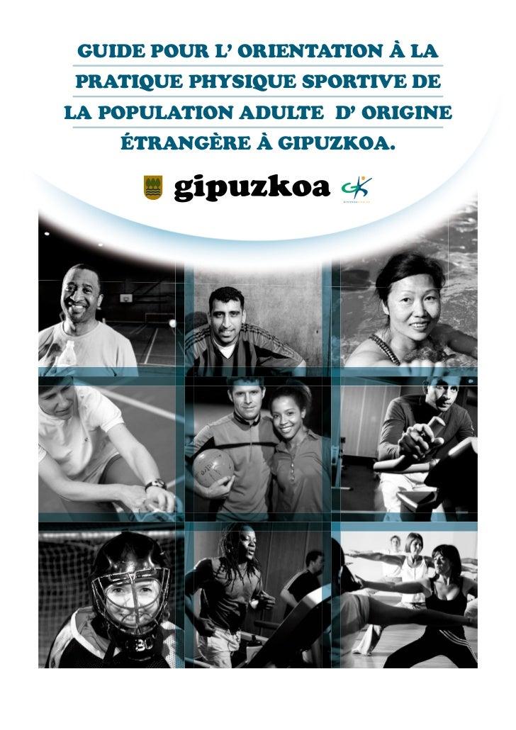 GUIDE POUR L' ORIENTATION À LAPRATIQUE PHYSIQUE SPORTIVE DELA POPULATION ADULTE D' ORIGINE    ÉTRANGÈRE À GIPUZKOA.      h...