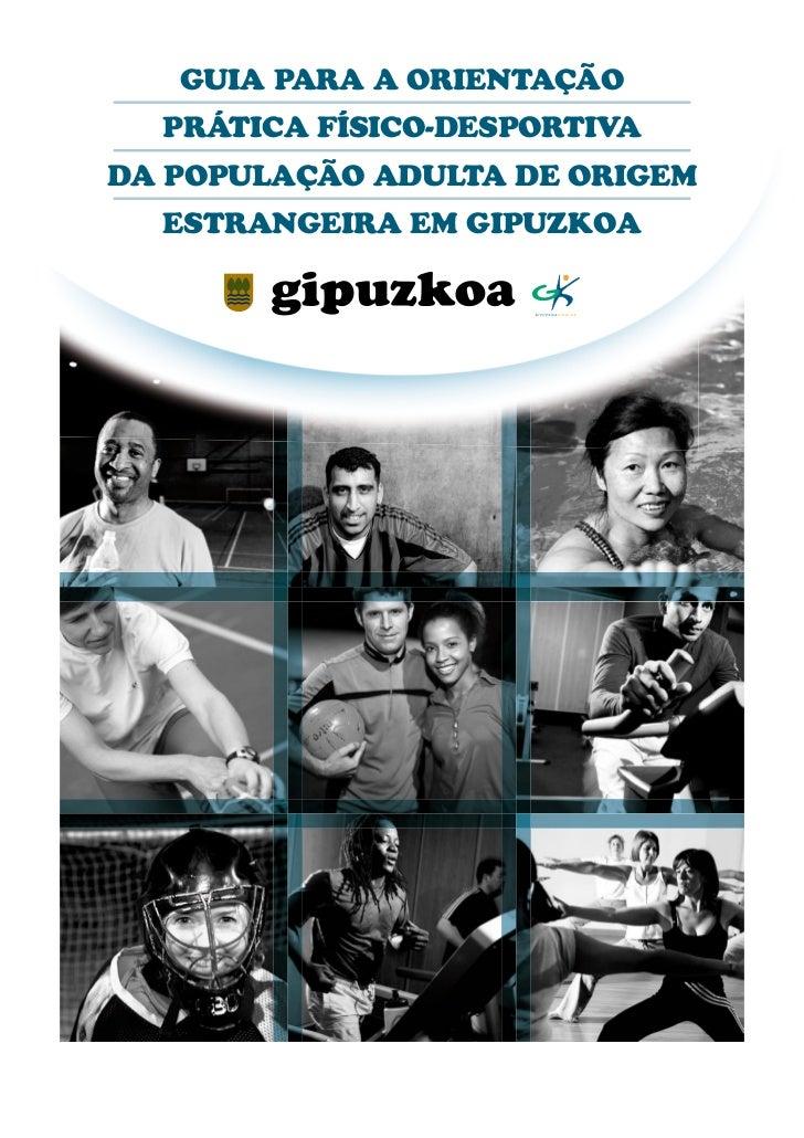 GUIA PARA A ORIENTAÇÃO  PRÁTICA FÍSICO-DESPORTIVADA POPULAÇÃO ADULTA DE ORIGEM  ESTRANGEIRA EM GIPUZKOA     http://www.gip...