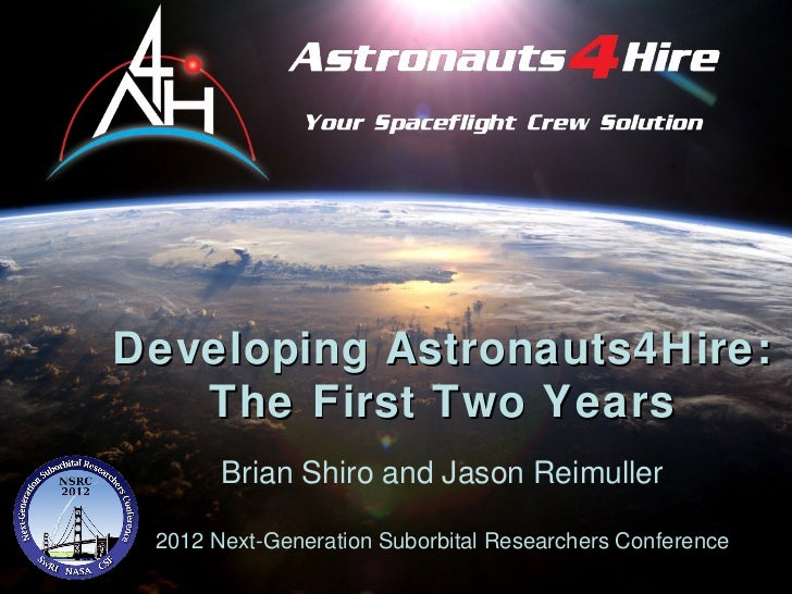 As tronauts 4HireDeveloping Astronauts4Hire:   The First Two Years       Brian Shiro and Jason Reimuller 2012 Next-Generat...