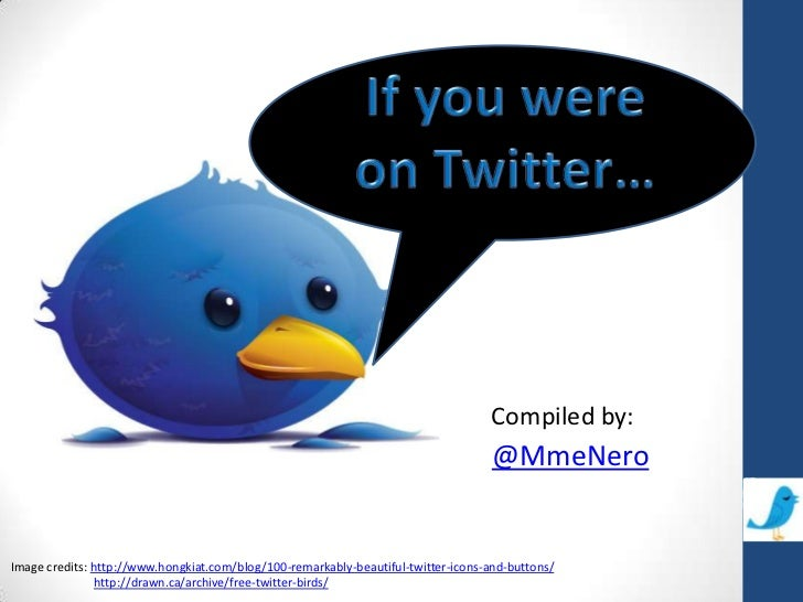 If you were on Twitter…<br />@MmeNero<br />Compiled by:<br />Image credits: http://www.hongkiat.com/blog/100-remarkably-be...