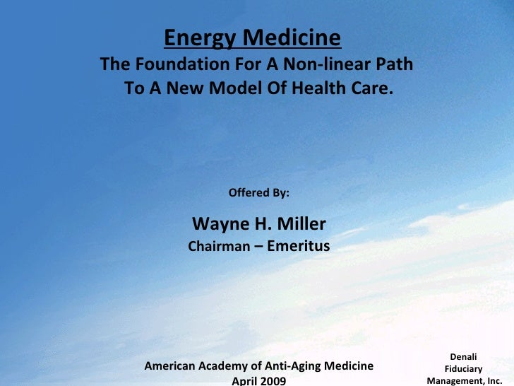 Energy Medicine The Foundation For A Non-linear Path   To A New Model Of Health Care.                        Offered By:  ...