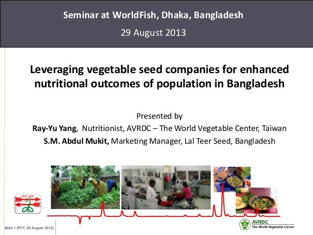 Slide 1 (RYY, 29 August 2013) Seminar at WorldFish, Dhaka, Bangladesh 29 August 2013 Leveraging vegetable seed companies f...