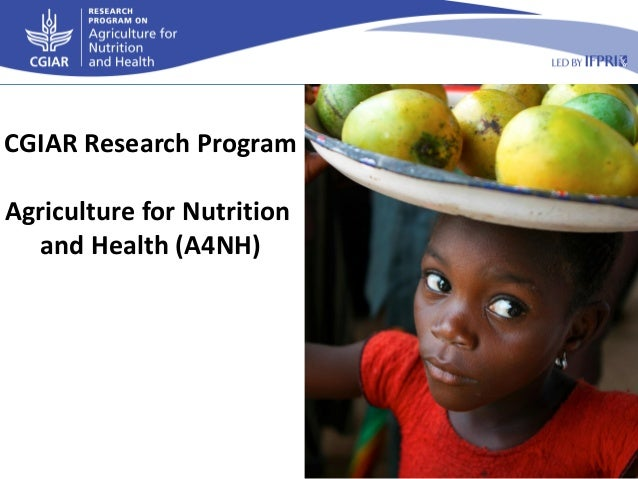 CGIAR Research ProgramAgriculture for Nutritionand Health (A4NH)