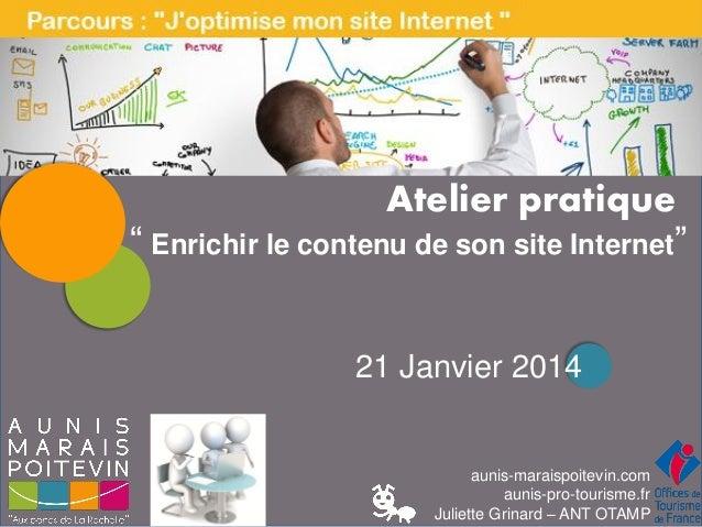 """Atelier pratique """" Enrichir le contenu de son site Internet"""" 21 Janvier 2014  aunis-maraispoitevin.com aunis-pro-tourisme...."""