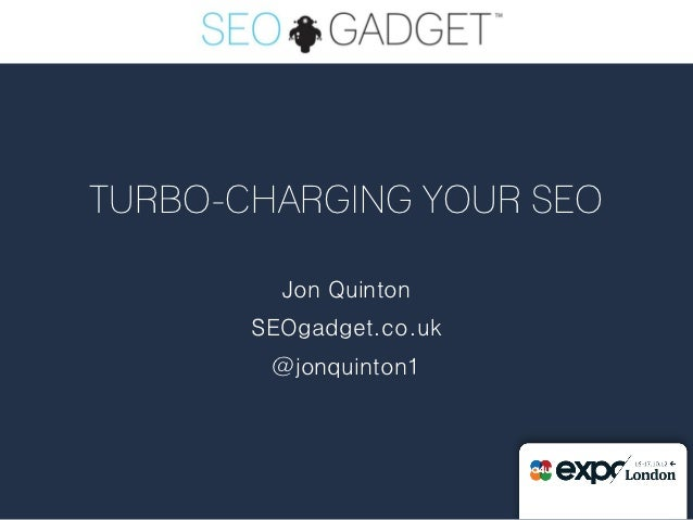 TURBO-CHARGING YOUR SEO         Jon Quinton       SEOgadget.co.uk        @jonquinton1