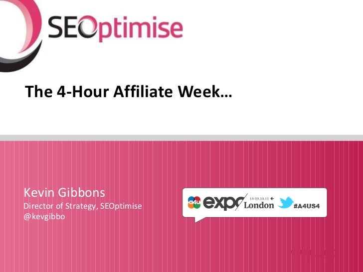 The 4-Hour Affiliate Week… Kevin Gibbons Director of Strategy, SEOptimise @kevgibbo