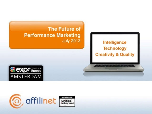 The Future of Performance Marketing July 2013 Intelligence Technology Creativity & Quality
