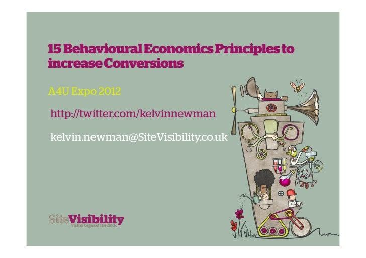 15 Behavioural Economics Principles toincrease ConversionsA4U Expo 2012http://twitter.com/kelvinnewmankelvin.newman@SiteVi...