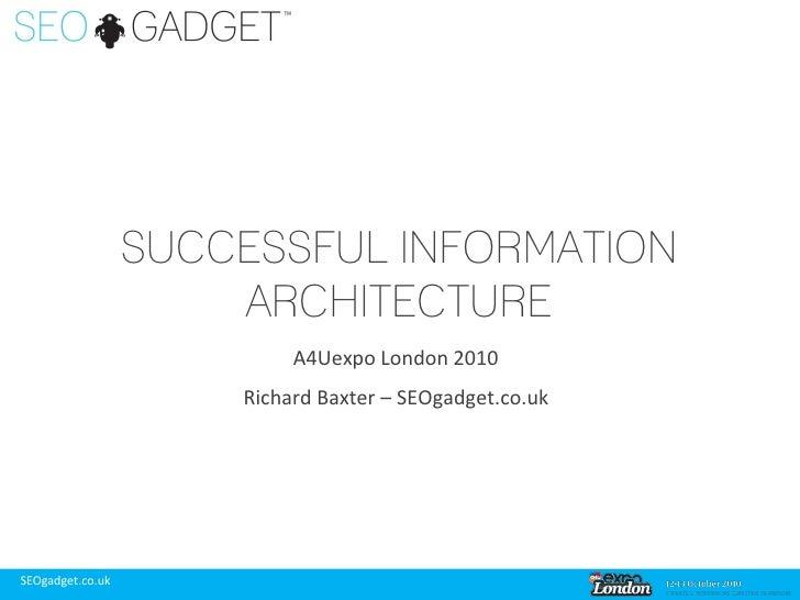 SUCCESSFUL INFORMATION                       ARCHITECTURE                            A4Uexpo London 2010                  ...